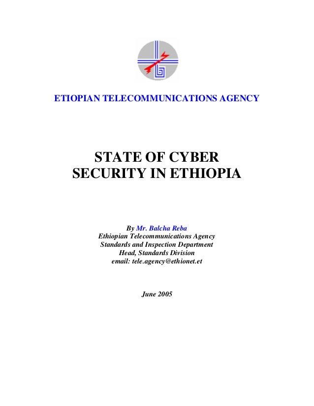 ETIOPIAN TELECOMMUNICATIONS AGENCY    STATE OF CYBER  SECURITY IN ETHIOPIA                By Mr. Balcha Reba       Ethiopi...