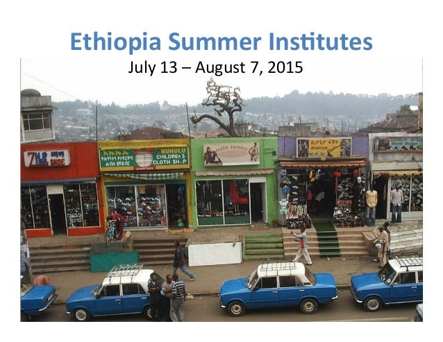 Ethiopia  Summer  Ins1tutes  July  13  –  August  7,  2015