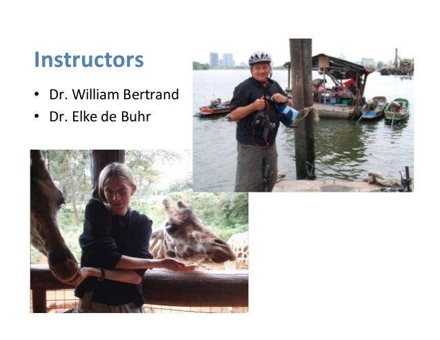 Instructors  • Dr.  William  Bertrand  • Dr.  Elke  de  Buhr