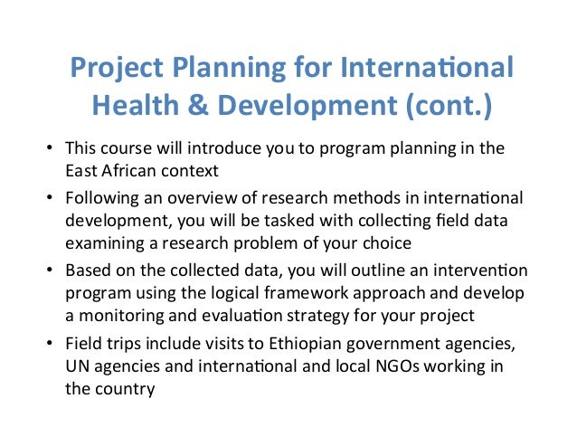 Project  Planning  for  Interna1onal  Health  &  Development  (cont.)  • This  course  will  introduce  you  to  program  ...