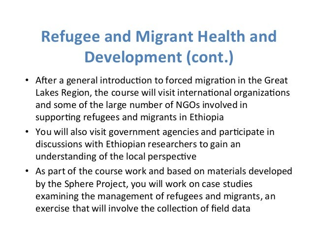 Refugee  and  Migrant  Health  and  Development  (cont.)  • Aber  a  general  introduc>on  to  forced  migra>on  in  the  ...