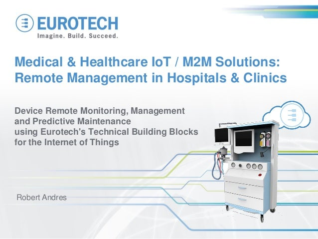Medical & Healthcare IoT / M2M Solutions: Remote Management in Hospitals & Clinics Device Remote Monitoring, Management an...