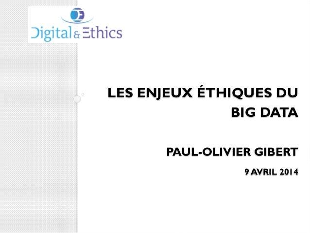LES ENJEUX ÉTHIQUES DU BIG DATA PAUL-OLIVIER GIBERT 9 AVRIL 2014
