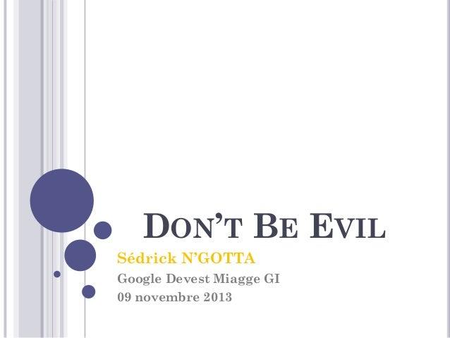 DON'T BE EVIL  Sédrick N'GOTTA  Google Devest Miagge GI  09 novembre 2013