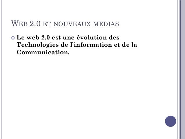 WEB 2.0 ET NOUVEAUX MEDIAS  La notion de Web 2.0 recouvre des services et outils web gratuits ou à faible coût, permettan...