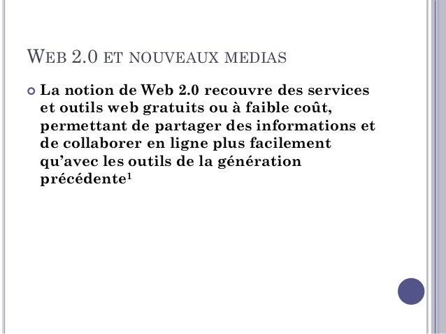 WEB 2.0 ET NOUVEAUX MEDIAS  Les Médias Sociaux sont aussi appelés Nouveaux Médias1 parce qu'ils sont une révolution socia...