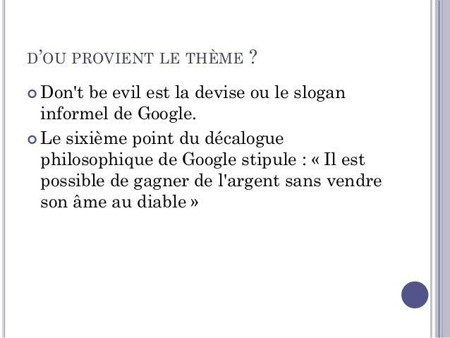 D'OU PROVIENT LE THÈME ?  Don't be evil est la devise ou le slogan informel de Google.  Le sixième point du décalogue ph...