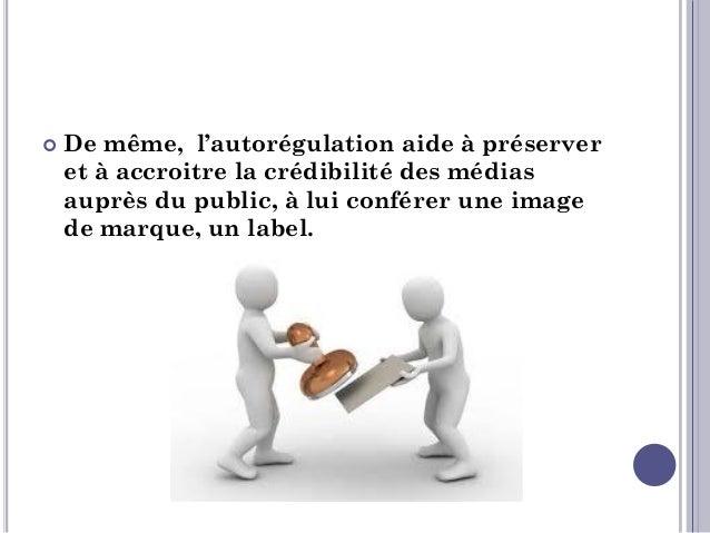 EFFICACITÉ DE L AUTORITÉ….  En effet, l'organe d'auto régulation peut faire recours à « critique publique » comme sanctio...