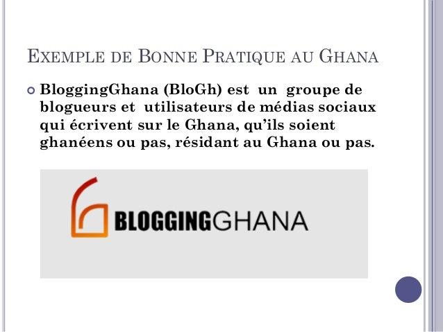 BLOGGINGGHANA  Servir de forum et de réseau pour les blogueurs au Ghana afin d'échanger des idées.  Favoriser Le renforc...