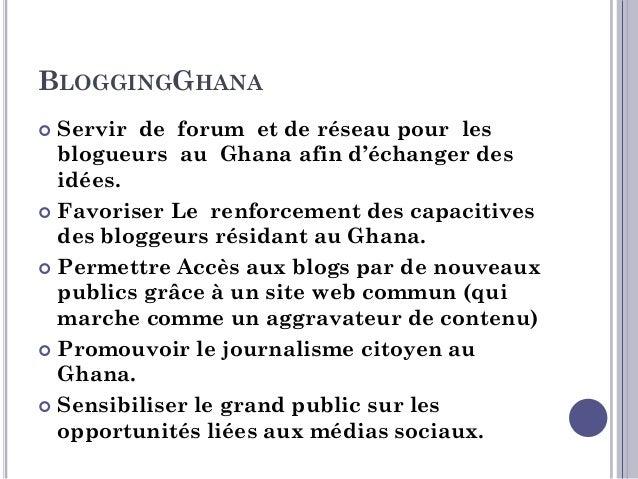 BLOGGINGGHANA  L'idée qui a vu la naissance de BloggingGhana est issue d'une rencontre de bloggeurs qui s'est tenue le 24...