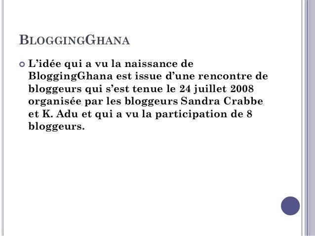 BloggingGhana organise désormais chaque année le ''BlogCamp''.  Il aussi a mis en place en 2012 un site web agrégateur d...
