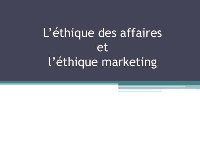 L'éthique des affaires et l'éthique marketing