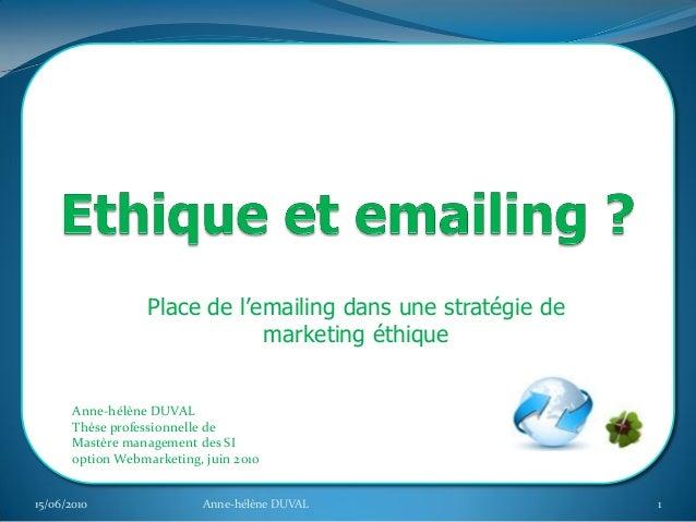 Place de l'emailing dans une stratégie de marketing éthique Anne-hélène DUVAL Thèse professionnelle de Mastère management ...