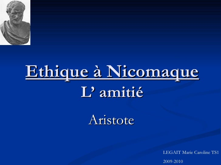 Ethique à Nicomaque L' amitié Aristote LEGAIT Marie Caroline TS1 2009-2010