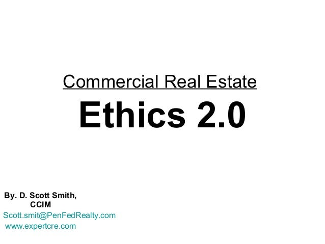 Commercial Real Estate                 Ethics 2.0By. D. Scott Smith,       CCIMScott.smit@PenFedRealty.comwww.expertcre.com