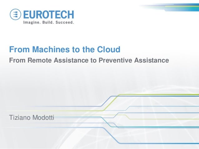 From Machines to the Cloud From Remote Assistance to Preventive Assistance Tiziano Modotti