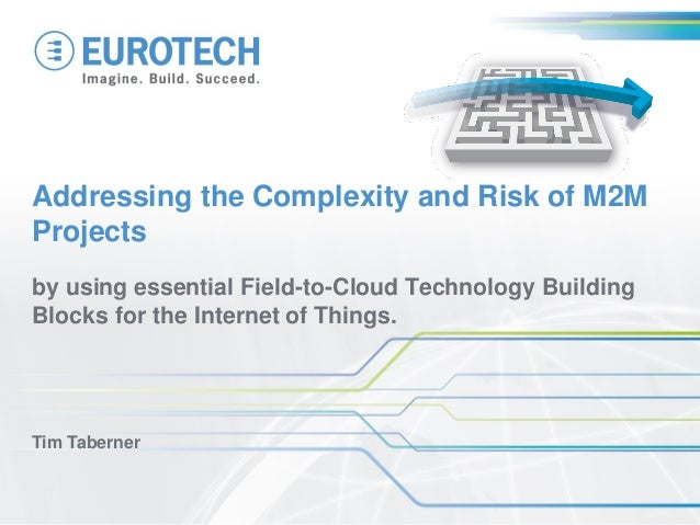 by using essential Field-to-Cloud Technology Building Blocks for the Internet of Things. Tim Taberner Addressing the Compl...