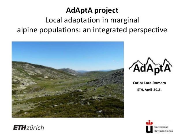 AdAptA project Local adaptation in marginal alpine populations: an integrated perspective Carlos Lara-Romero ETH. April 20...
