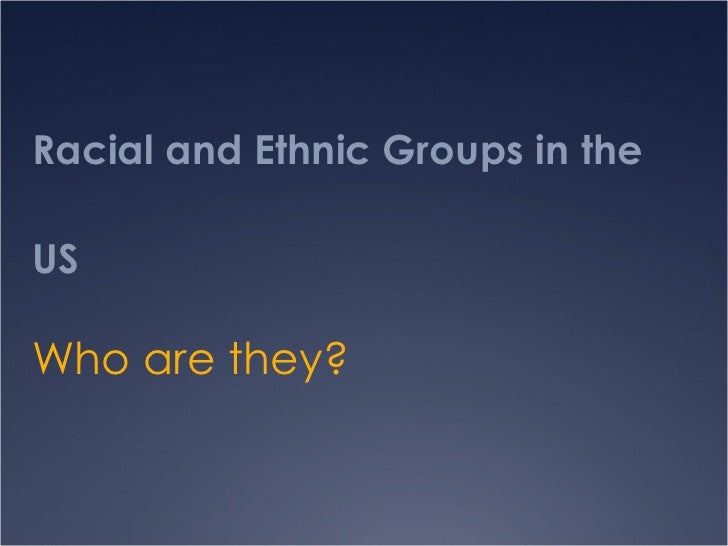 Racial and Ethnic Groups in the US Who are they?