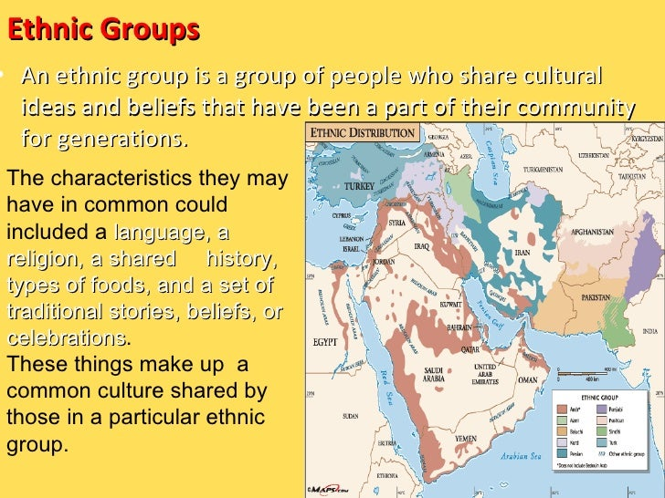 Ethnic Groups <ul><li>An ethnic group is a group of people who share cultural ideas and beliefs that have been a part of t...