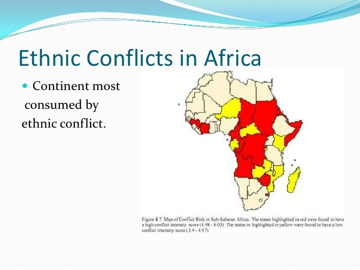 ethnic conflicts The significance of ethnic conflict management in africa is underlined by the continent's underdevelopment and weak economic growth this points to the need for a change in the continent's approach to conflict management.
