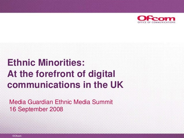Ethnic Minorities: At the forefront of digital communications in the UK Media Guardian Ethnic Media Summit 16 September 20...