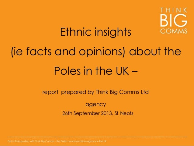 Ethnic insights (ie facts and opinions) about the Poles in the UK – report prepared by Think Big Comms Ltd  agency 26th Se...