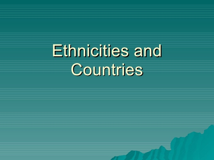 Ethnicities and Countries