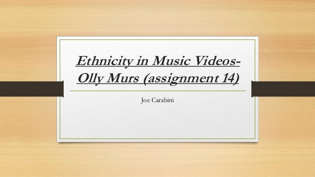 Ethnicity in Music Videos- Olly Murs (assignment 14) Joe Carabini