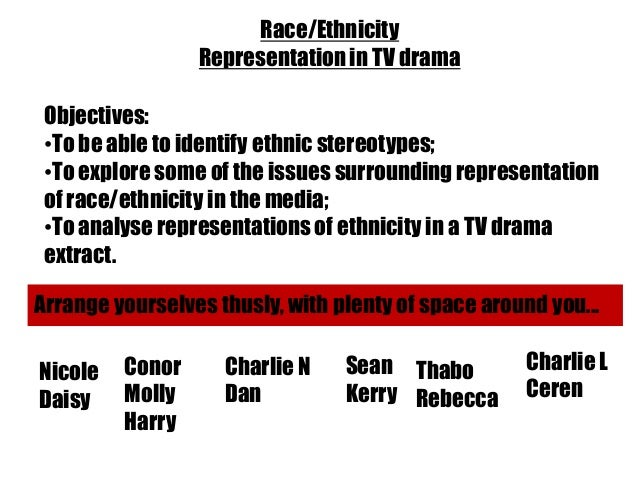 Race/Ethnicity                 Representation in TV drama Objectives: •To be able to identify ethnic stereotypes; •To expl...