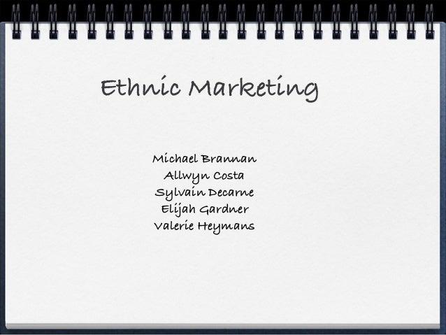 Ethnic Marketing Michael Brannan Allwyn Costa Sylvain Decarne Elijah Gardner Valerie Heymans