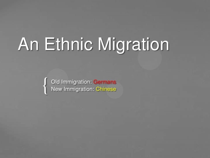 An Ethnic Migration   {   Old Immigration: Germans       New Immigration: Chinese