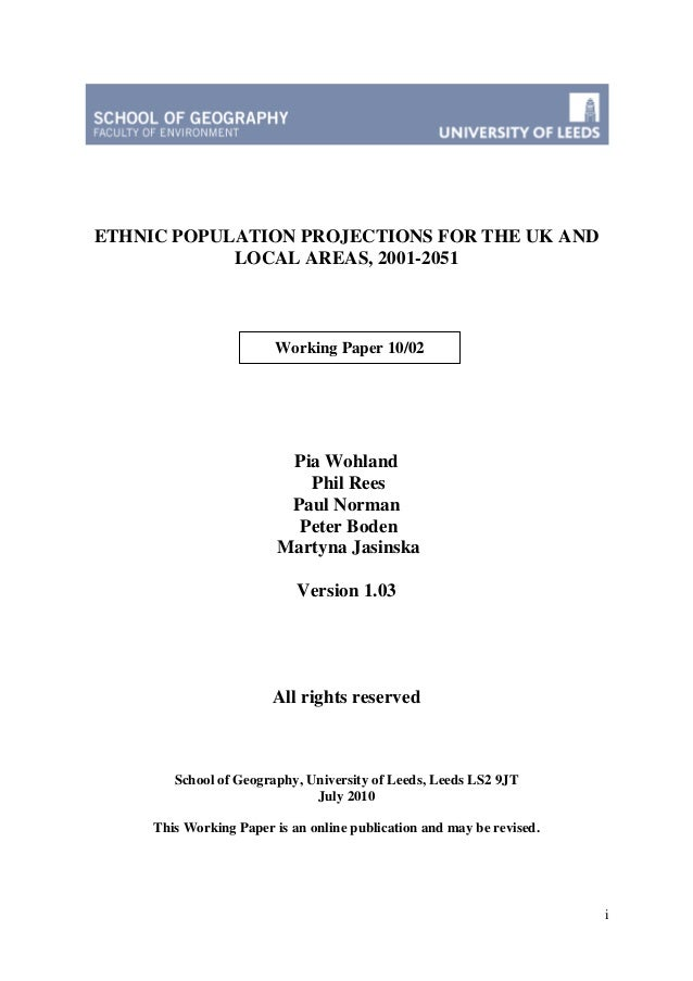 i ETHNIC POPULATION PROJECTIONS FOR THE UK AND LOCAL AREAS, 2001-2051 Pia Wohland Phil Rees Paul Norman Peter Boden Martyn...