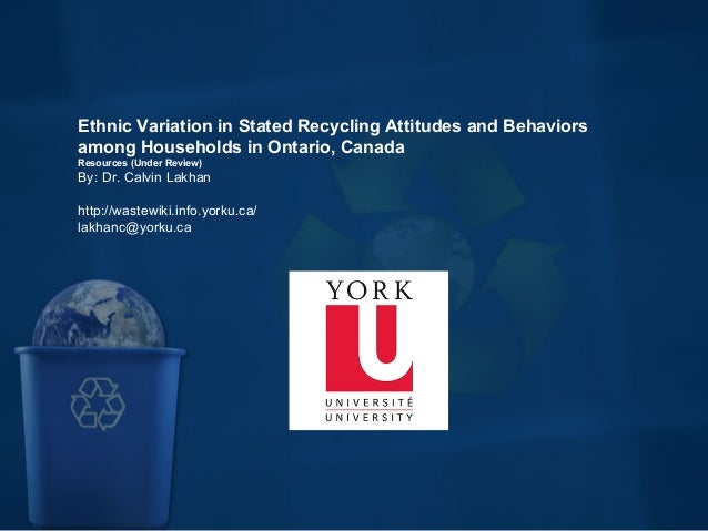 Ethnic Variation in Stated Recycling Attitudes and Behaviors among Households in Ontario, Canada Resources (Under Review) ...