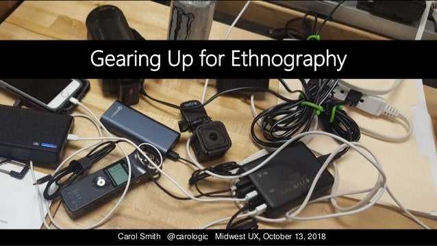 Carol Smith @carologic Midwest UX, October 13, 2018 Gearing Up for Ethnography