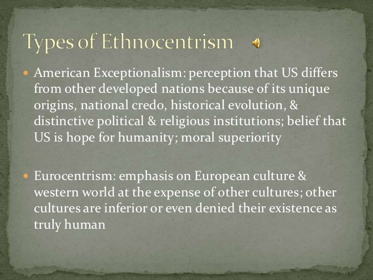 ethnocentrism race and superior authority Ethnocentrism is also defined as a feeling that one's own group has a mode of living, values and patterns of adaptation that are superior to other groups (haviland1993) ethnology is the scientific study of the origin and functioning of humans and their cultures.