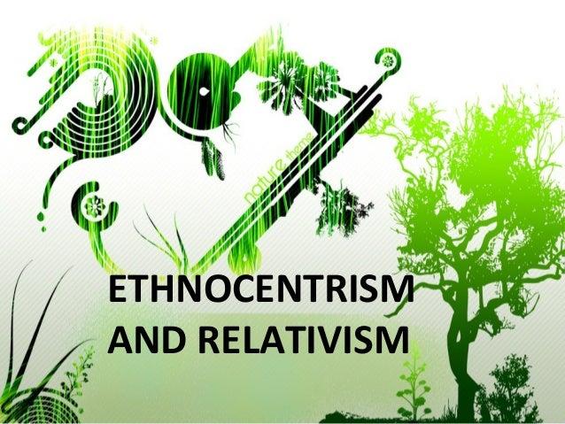 ETHNOCENTRISM AND RELATIVISM 1