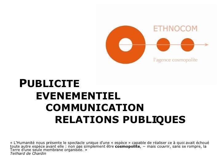 P UBLICITE   EVENEMENTIEL    COMMUNICATION    RELATIONS PUBLIQUES «L'Humanité nous présente le spectacle unique d'une « e...