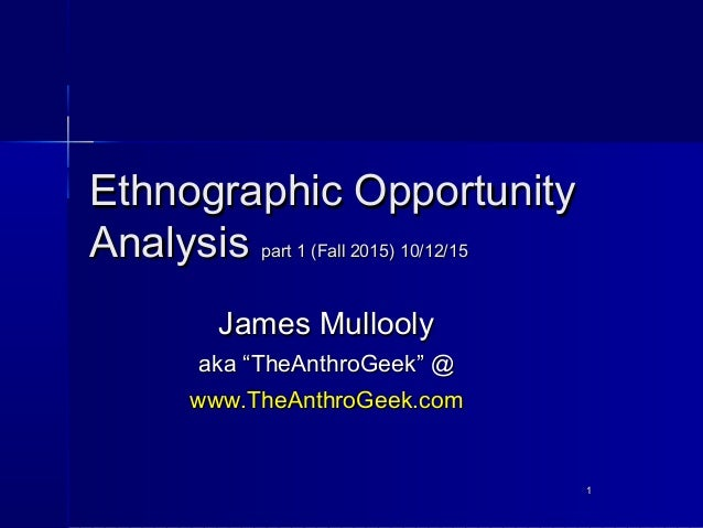 11 Ethnographic OpportunityEthnographic Opportunity AnalysisAnalysis part 1 (Fall 2015) 10/12/15part 1 (Fall 2015) 10/12/1...