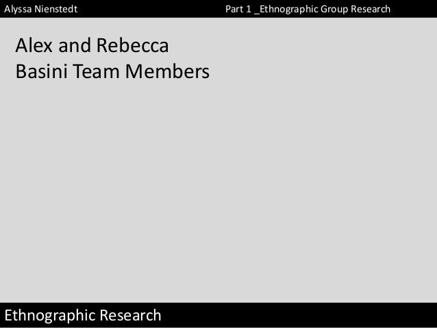 Alyssa Nienstedt  Alex and Rebecca Basini Team Members  Ethnographic Research  Part 1 _Ethnographic Group Research
