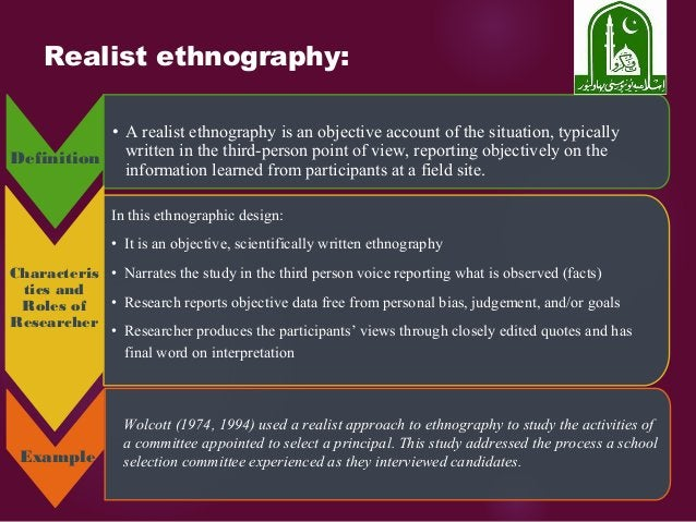 Realist ethnography: Definition • A realist ethnography is an objective account of the situation, typically written in the...