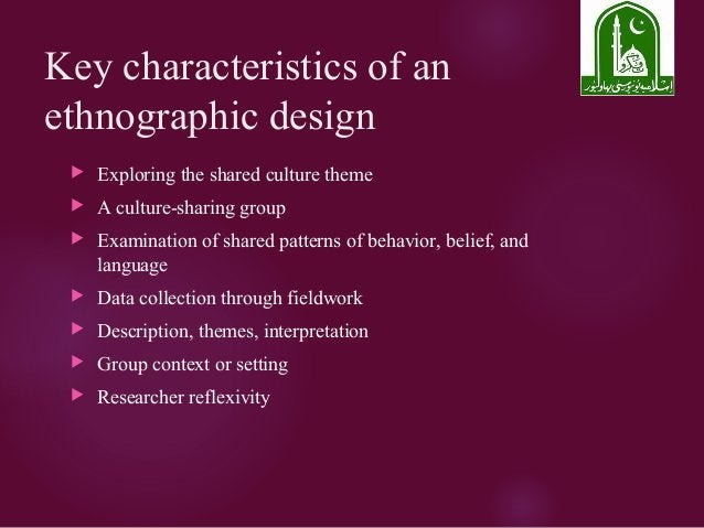 Key characteristics of an ethnographic design  Exploring the shared culture theme  A culture-sharing group  Examination...