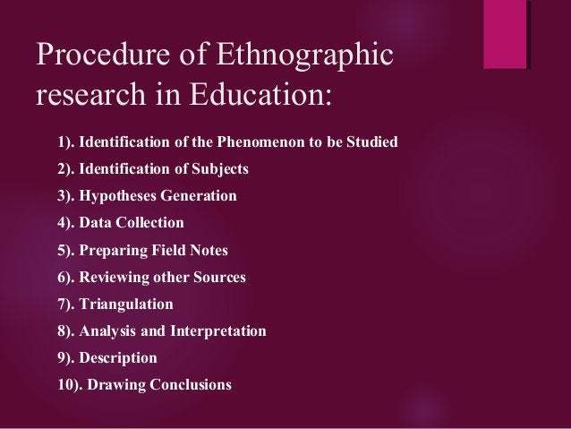 Procedure of Ethnographic research in Education: 1). Identification of the Phenomenon to be Studied 2). Identification of ...