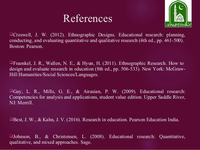 References Creswell, J. W. (2012). Ethnographic Designs. Educational research: planning, conducting, and evaluating quant...
