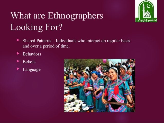 What are Ethnographers Looking For?  Shared Patterns – Individuals who interact on regular basis and over a period of tim...