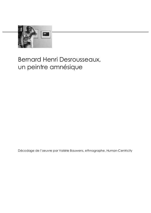 Bernard Henri Desrousseaux, un peintre amnésique Décodage de l'oeuvre par Valérie Bauwens, ethnographe, Human-Centricity