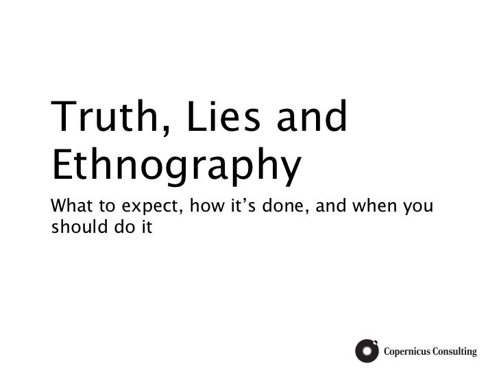 Truth, Lies andEthnographyWhat to expect, how it's done, and when youshould do it