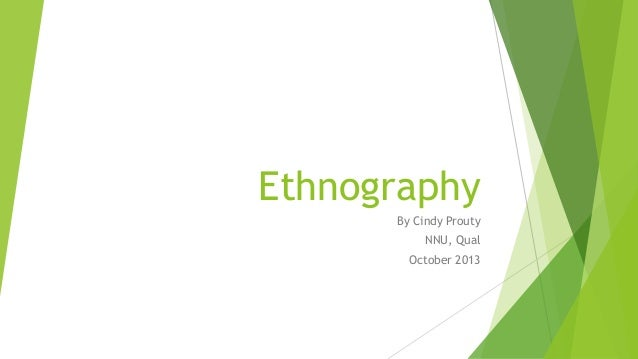 Ethnography By Cindy Prouty NNU, Qual October 2013