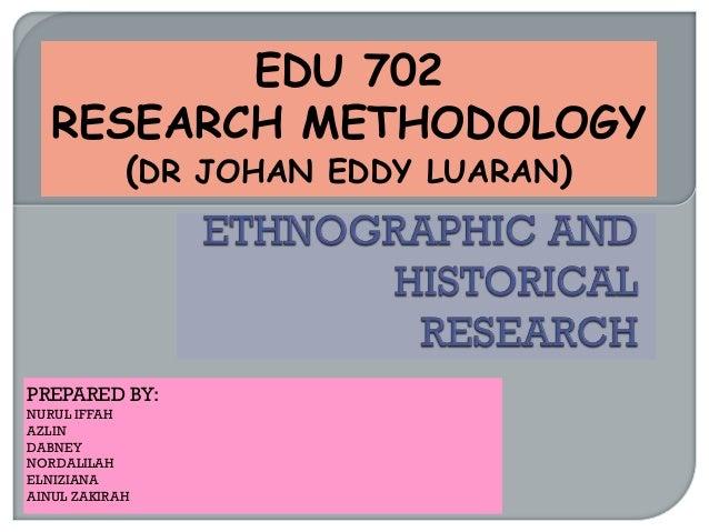 PREPARED BY: NURUL IFFAH AZLIN DABNEY NORDALILAH ELNIZIANA AINUL ZAKIRAH EDU 702 RESEARCH METHODOLOGY (DR JOHAN EDDY LUARA...