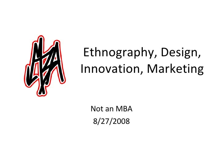 Ethnography, Design, Innovation, Marketing Not an MBA 8/27/2008